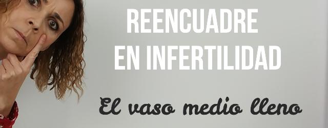 reencuadre-infertilidad-vaso-medio-lleno